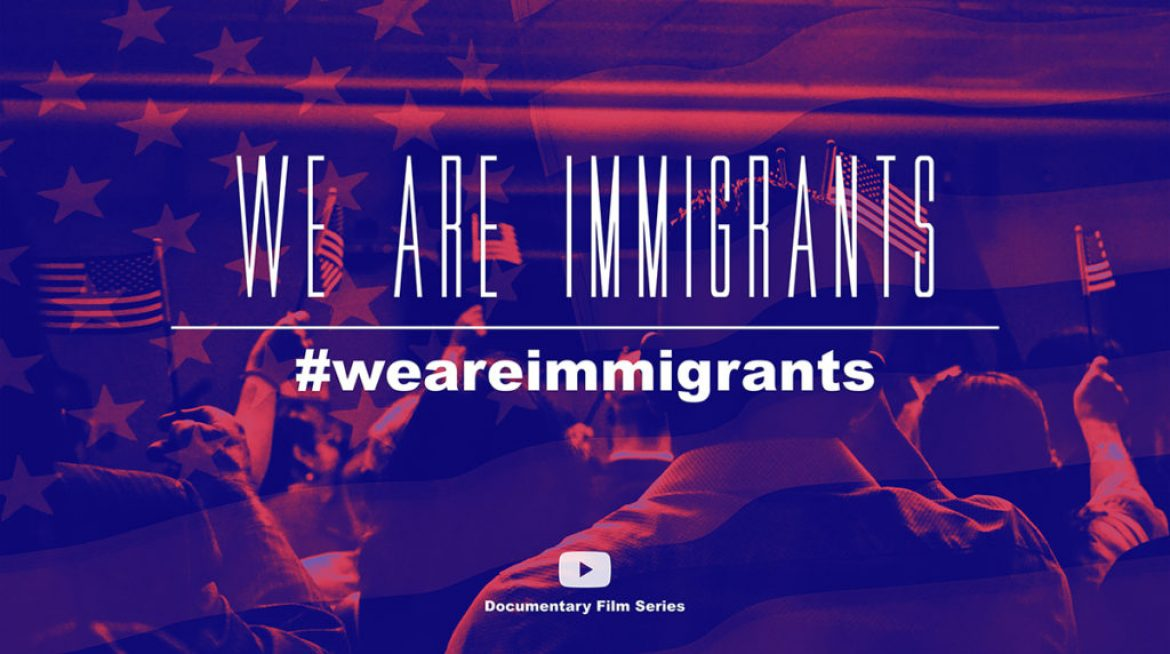 WE ARE IMMIGRANTS Documentary Film Series